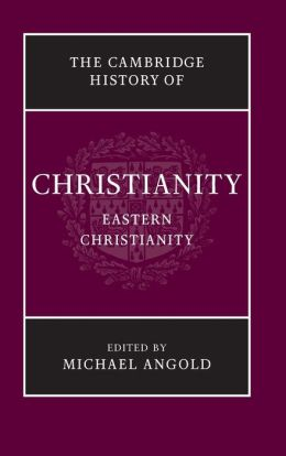Cambridge History of Christianity, Volume 5: Eastern Christianity
