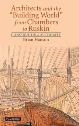 Architects and the 'Building World' from Chambers to Ruskin: Constructing Authority