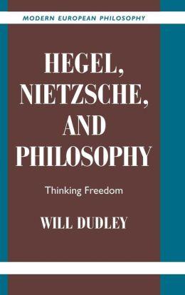 Hegel, Nietzsche, and Philosophy: Thinking Freedom