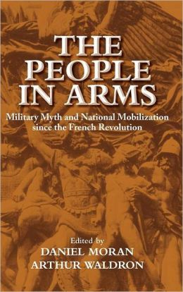 The People in Arms: Military Myth and National Mobilization since the French Revolution