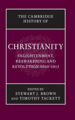 Cambridge History of Christianity, Volume 7: Enlightenment, Reawakening and Revolution, 1660-1815