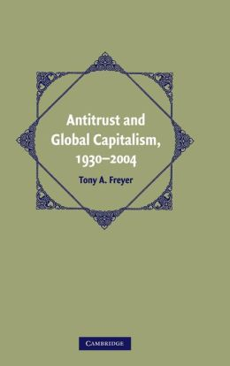 Antitrust and Global Capitalism, 1930-2004