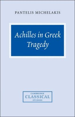 Achilles in Greek Tragedy