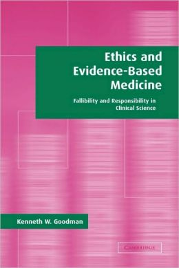 Ethics and Evidence-Based Medicine: Fallibility and Responsibility in Clinical Science
