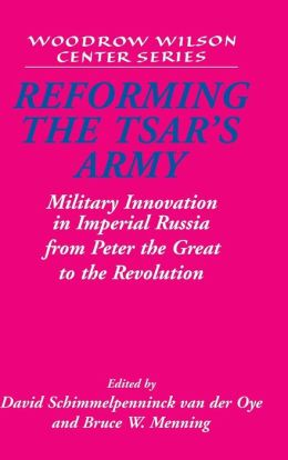 Reforming the Tsar's Army: Military Innovation in Imperial Russia from Peter the Great to the Revolution
