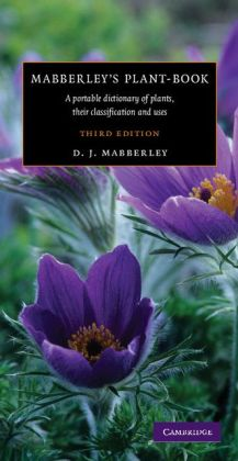 Mabberley's Plant-book: A Portable Dictionary of Plants, their Classifications, and Uses