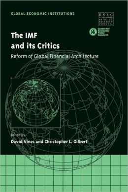 The IMF and its Critics: Reform of Global Financial Architecture