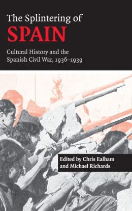 The Splintering of Spain: Cultural History and the Spanish Civil War, 1936-1939