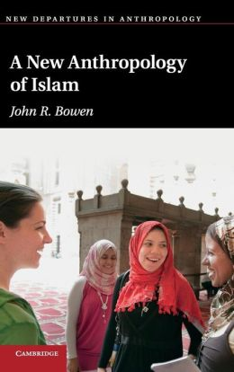 A New Anthropology of Islam
