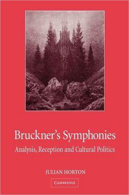 Bruckner's Symphonies: Analysis, Reception and Cultural Politics