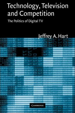 Technology, Television, and Competition: The Politics of Digital TV