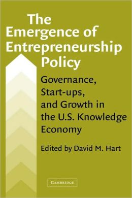 The Emergence of Entrepreneurship Policy: Governance, Start-Ups, and Growth in the U. S. Knowledge Economy