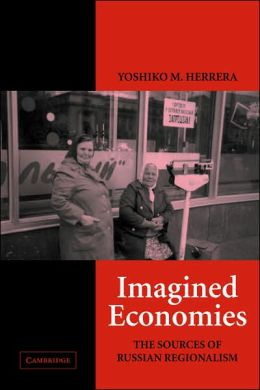 Imagined Economies: The Sources of Russian Regionalism