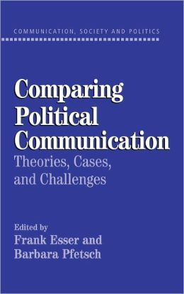 Comparing Political Communication: Theories, Cases, and Challenges