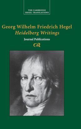 Georg Wilhelm Friedrich Hegel: Heidelberg Writings: Journal Publications