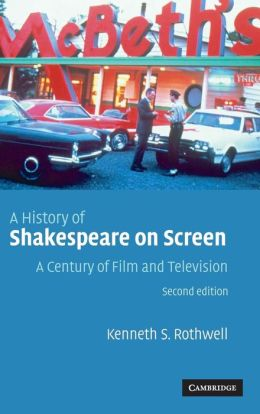 A History of Shakespeare on Screen: A Century of Film and Television