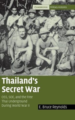 Thailand's Secret War: OSS, SOE and the Free Thai Underground During World War II