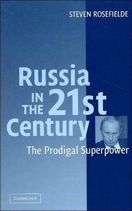 Russia in the 21st Century: The Prodigal Superpower