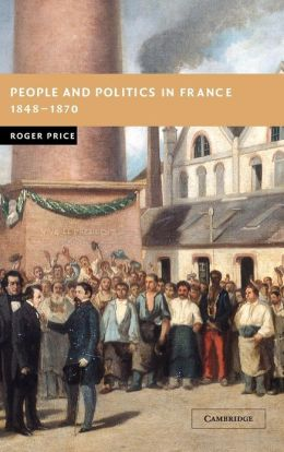 People and Politics in France, 1848-1870