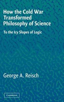 How the Cold War Transformed Philosophy of Science: To the Icy Slopes of Logic