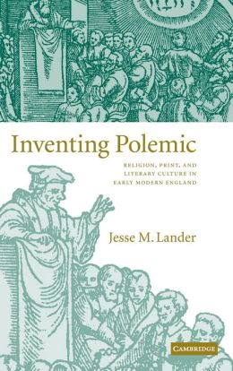 Inventing Polemic: Religion, Print, and Literary Culture in Early Modern England