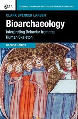Bioarchaeology: Interpreting Behavior from the Human Skeleton