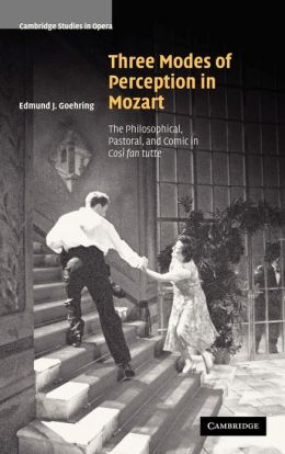 Three Modes of Perception in Mozart: The Philosophical, Pastoral, and Comic in Cosi fan tutte