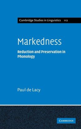 Markedness: Reduction and Preservation in Phonology