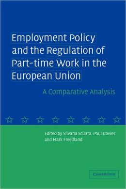 Employment Policy and the Regulation of Part-time Work in the European Union: A Comparative Analysis