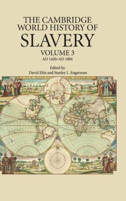 The Cambridge World History of Slavery: Volume 3, AD 1420-AD 1804