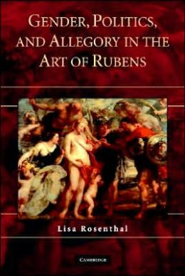 Gender, Politics, and Allegory in the Art of Rubens