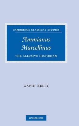 Ammianus Marcellinus: The Allusive Historian