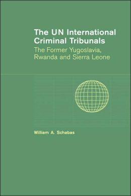 The UN International Criminal Tribunals: The Former Yugoslavia, Rwanda and Sierra Leone