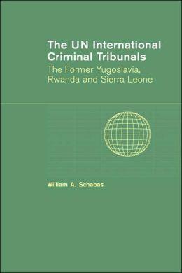 The UN International Criminal Tribunals: The Former Yugoslavia, Rwanda and Sierra Leone