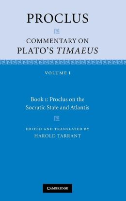 Proclus: Commentary on Plato's Timaeus: Volume 1, Book 1: Proclus on the Socratic State and Atlantis