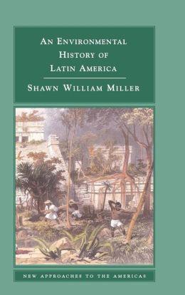 An Environmental History of Latin America
