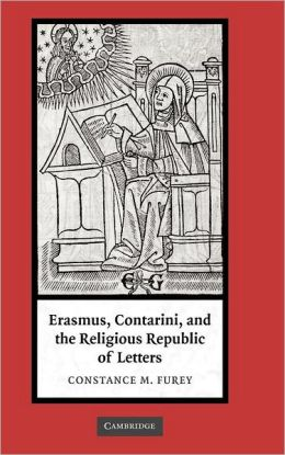 Erasmus, Contarini, and the Religious Republic of Letters