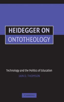 Heidegger on Ontotheology: Technology and the Politics of Education