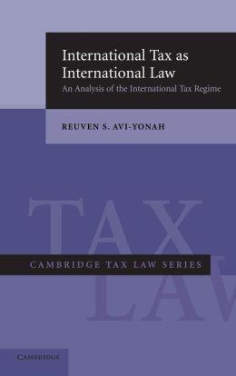 International Tax as International Law: An Analysis of the International Tax Regime