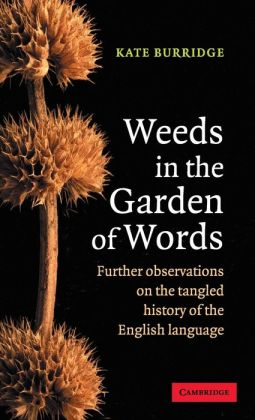 Weeds in the Garden of Words: Further Observations on the Tangled History of the English Language