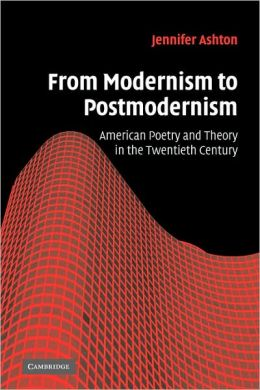 From Modernism to Postmodernism: American Poetry and Theory in the Twentieth Century