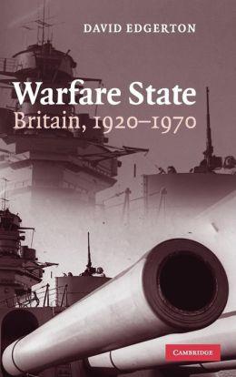 Warfare State: Britain, 1920-1970
