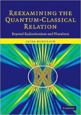 Reexamining the Quantum-Classical Relation: Beyond Reductionism and Pluralism