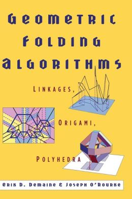 Geometric Folding Algorithms: Linkages, Origami, Polyhedra
