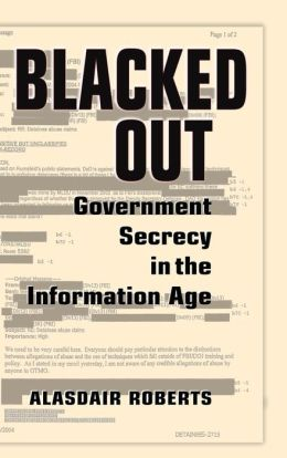 Blacked Out: Government Secrecy in the Information Age