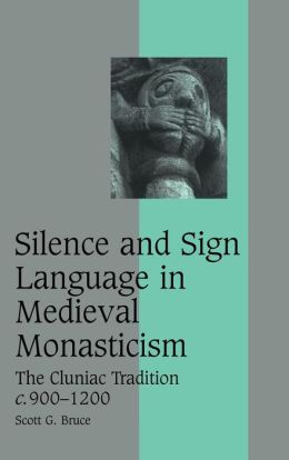 Silence and Sign Language in Medieval Monasticism: The Cluniac Tradition, c.900-1200