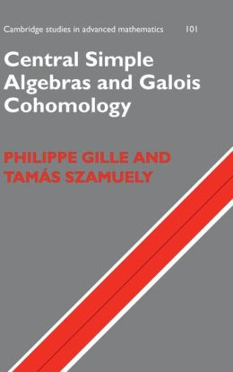 Central Simple Algebras and Galois Cohomology Philippe Gille, Tam?s Szamuely
