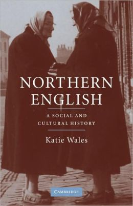 Northern English: A Social and Cultural History