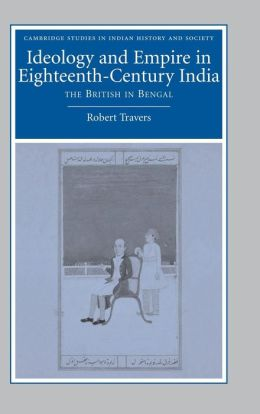 Ideology and Empire in Eighteenth-Century India: The British in Bengal