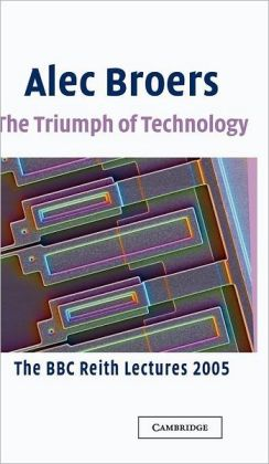 The Triumph of Technology: The BBC Reith Lectures 2005
